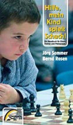 Hilfe, mein Kind spielt Schach! von Rosen,  Bernd, Sommer,  Jörg
