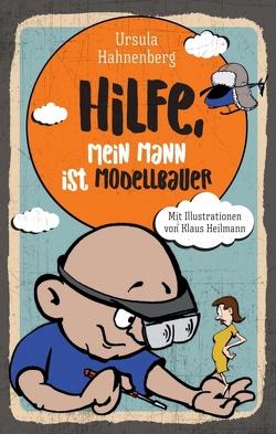 Hilfe, mein Mann ist Modellbauer von Hahnenberg,  Ursula, Heilmann,  Klaus, Witte-Pflanz,  Corina