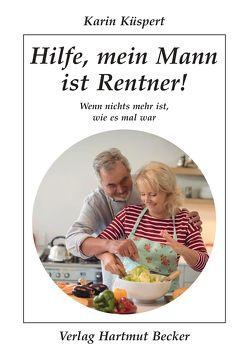 Hilfe, mein Mann ist Rentner! von Küspert,  Karin