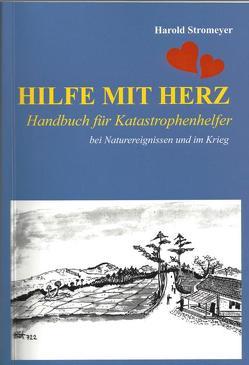 Hilfe mit Herz: Handbuch für Katastrophenhelfer bei Naturereignissen und im Krieg von Stromeyer,  Harold