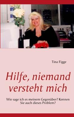 Hilfe, niemand versteht mich von Figge,  Tina