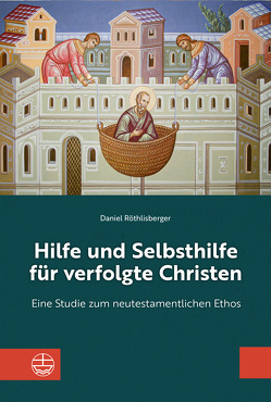 Hilfe und Selbsthilfe für verfolgte Christen von Röthlisberger,  Daniel