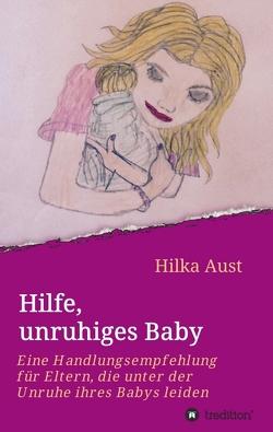 Hilfe, unruhiges Baby von Aust,  Hilka