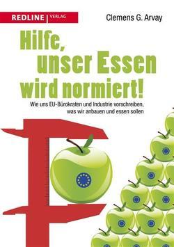 Hilfe, unser Essen wird normiert! von Arvay,  Clemens G.