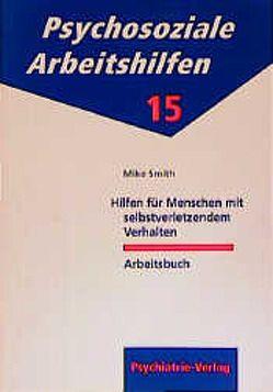 Hilfen für Menschen mit selbstverletzendem Verhalten von Gebhardt,  Ralf P, Smith,  Mike