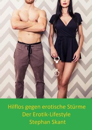 Hilflos gegen erotische Stürme von Skant,  Stephan