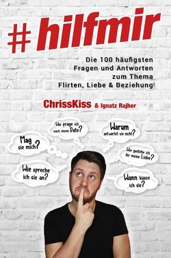 #hilfmir: Die 100 häufigsten Fragen und Antworten zum Thema Flirten, Liebe & Beziehung von Kiss,  Chriss, Rajher,  Ignatz