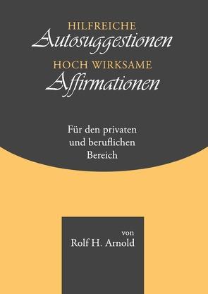 Hilfreiche Autosuggestionen, hochwirksame Affirmationen von Arnold,  Rolf H.