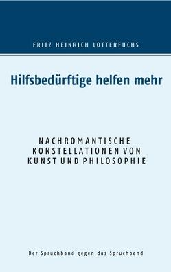 Hilfsbedürftige helfen mehr von Lotterfuchs,  Fritz Heinrich