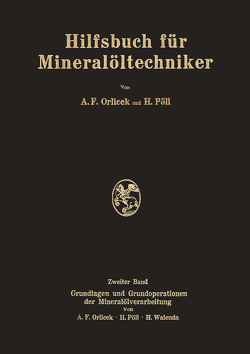 Hilfsbuch für Mineralöltechniker von Orlicek,  A.F., Pöll,  H., Walenda,  H.