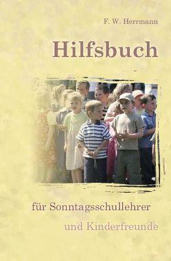Hilfsbuch für Sonntagsschullehrer und Kinderfreunde von Herrmann,  F.W.