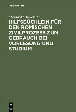 Hilfsbüchlein für den römischen Zivilprozess zum Gebrauch bei Vorlesung und Studium von Bruck,  Eberhard F.