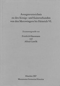 Arengenverzeichnis zu den Königs- und Kaiserurkunden von den Merowingern bis Heinrich VI. von Gawlik,  Alfred, Hausmann,  Friedrich