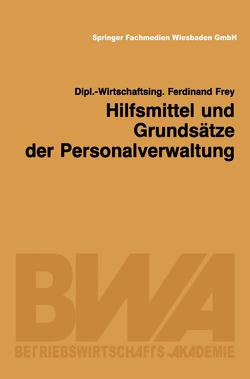 Hilfsmittel und Grundsätze der Personalverwaltung von Frey,  Ferdinand