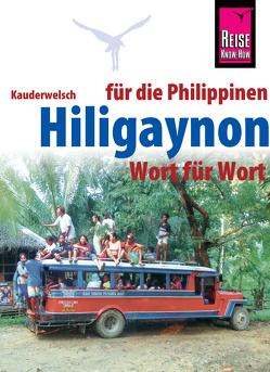 Hiligaynon für die Philippinen – Wort für Wort von Koch,  Heiner