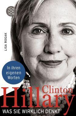 Hillary Clinton. Was sie wirklich denkt von Rogak,  Lisa