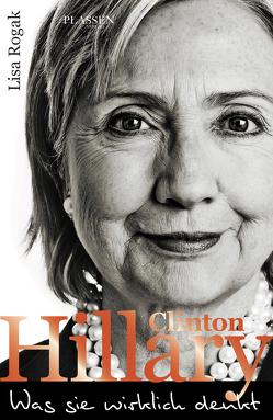 Hillary Clinton – Was sie wirklich denkt von Rogak,  Lisa