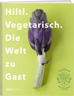 Hiltl. Vegetarisch. Die Welt zu Gast. von Hiltl,  Rolf
