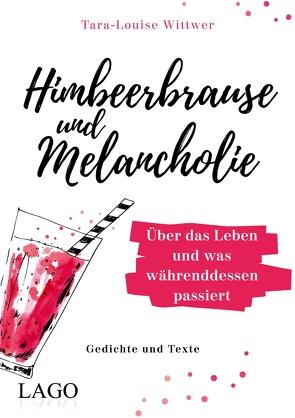 Himbeerbrause und Melancholie: Gedichte und Texte von Wittwer,  Tara-Louise