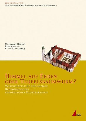 Himmel auf Erden oder Teufelsbauwurm? von Herzog,  Markwart, Kießling,  Rolf, Roeck,  Bernd