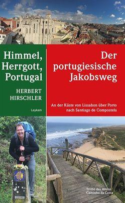 Himmel, Herrgott, Portugal – Der portugiesische Jakobsweg von Hirschler,  Herbert