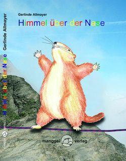 Himmel über der Nase von Allmayer,  Gerd, Allmayer,  Gerlinde, Faistauer,  Max, Schneider,  Maria