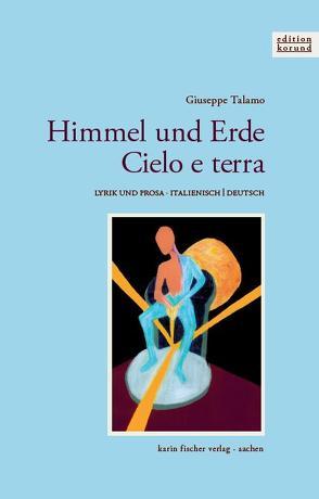 Himmel und Erde · Cielo e terra von Talamo,  Alba-Magdalena, Talamo,  Giuseppe