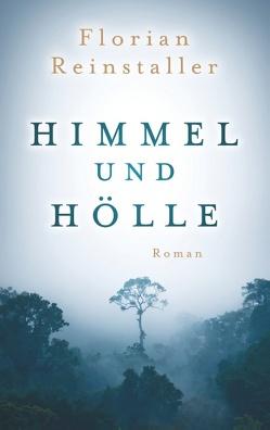 Himmel und Hölle von Reinstaller,  Florian