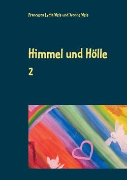 Himmel und Hölle 2 von Weis,  Francesca Lydia, Weis,  Yvonne