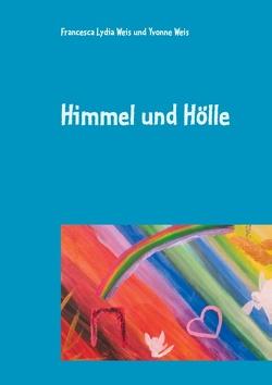 Himmel und Hölle von Weis,  Francesca Lydia, Weis,  Yvonne