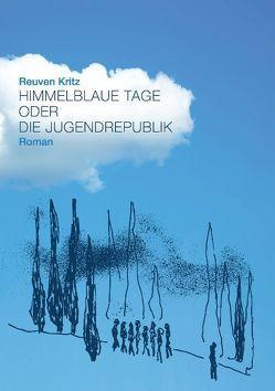 Himmelblaue Tage oder die Jugendrepublik von Kritz,  Reuven