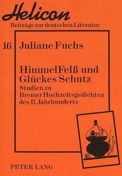 HimmelFelß und Glückes Schutz von Fuchs,  Juliane