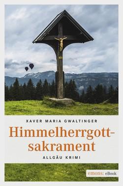 Himmelherrgottsakrament von Gwaltinger,  Xaver Maria