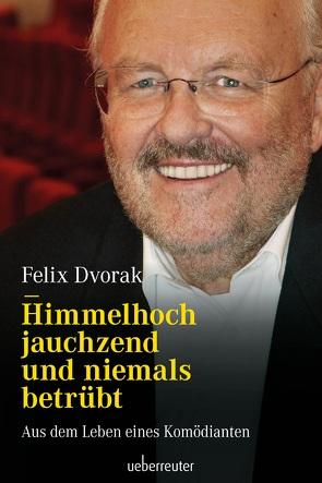 Himmelhoch jauchzend und niemals betrübt von Dvorak,  Felix