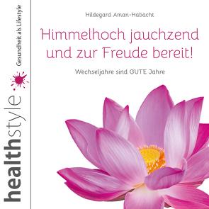 Himmelhoch jauchzend und zur Freude bereit! von Aman-Habacht,  Hildegard, Schirmohammadi,  Abbas