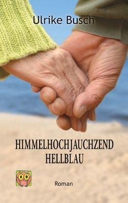Himmelhochjauchzendhellblau von Busch,  Ulrike
