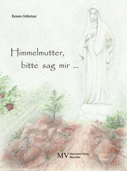 Himmelmutter, bitte sag mir … von Gößnitzer,  Renate