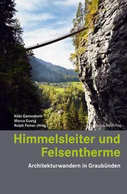 Himmelsleiter und Felsentherme von Feiner,  Ralph, Gantenbein,  Köbi, Guetg,  Marco