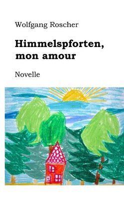 Himmelspforten, mon amour von Roscher,  Wolfgang