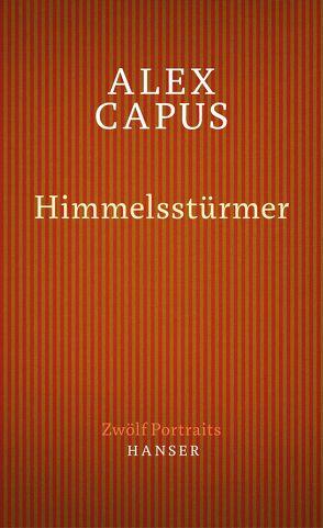 Himmelsstürmer. Zwölf Portraits von Capus,  Alex