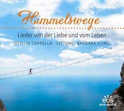 Himmelswege – Lieder vom Leben und von der Liebe von Kling,  Barbara, Ottilia Cappella