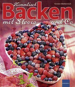 Himmlisch Backen mit Stevia und Co von Metternich,  Kirsten
