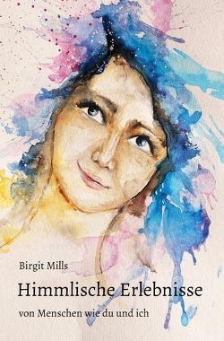 Himmlische Erlebnisse von Mills,  Birgit
