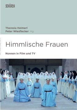 Himmlische Frauen. Nonnen in Film und TV. von Heimerl,  Theresia, Wiesflecker,  Peter