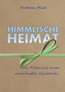 Himmlische Heimat von Mast,  Andreas