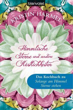 Himmlische Sterne und andere Köstlichkeiten von Dünninger,  Veronika, Harmel,  Kristin