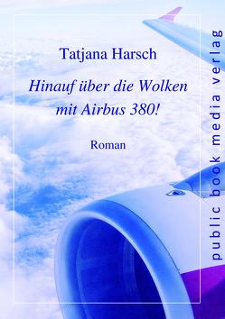 Hinauf über die Wolken mit Airbus 380! von Harsch,  Tatjana