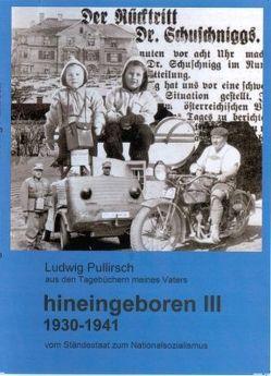 Hineingeboren III Aus den Tagebüchern meines Vaters von Pullirsch,  Ludwig