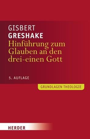 Hinführung zum Glauben an den drei-einen Gott von Greshake,  Gisbert