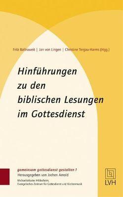 Hinführungen zu den biblischen Lesungen im Gottesdienst von Baltruweit,  Fritz, Lingen,  Jan von, Tergau-Harms,  Christine